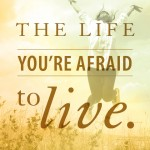 The Life You're Afraid to Live